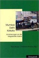 Mumbai, Delhi, Kolkata : Annäherungen an die Megastädte Indiens