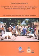 Femmes du Mali-Sud. Changements de vie entre la tradition et le développement: un tissage de mémoires et d&#x0027