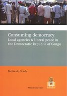 Consuming democracy : local agencies & liberal peace in the Democratic Republic of Congo