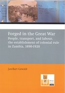 Forged in the Great War: People, Transport, and Labour, the Establishment of Colonial Rule in Zambia, 1890-1920,
