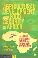 Agricultural development and food security in Africa : the impact of Chinese, Indian and Brazilian investments