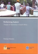 Performing Asylum. Theatre of Testimony in South Africa