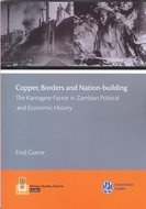 Copper, Borders and Nation-building. The Kantagese Factor in Zambian Political and Economic History