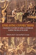 Enslaving connections : changing cultures of Africa and Brazil during the era of slavery