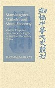 Manslaughter, markets, and moral economy : violent disputes over property rights in eighteenth-century China