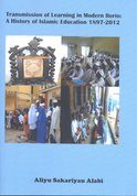 Transmission of learning in modern Ilorin : a history of islamic education 1897-2012
