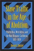 Slave traffic in the age of abolition : Puerto Rico, West Africa, and the Non-Hispanic Caribbean, 1815-1859
