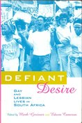 Defiant Desire : Gay and Lesbian Lives in South Africa
