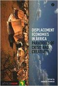 Displacement economies in Africa : paradoxes of crisis and creativity