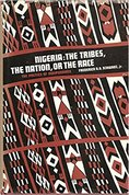 Nigeria: the tribes, the nation, or the race: the politics of independence