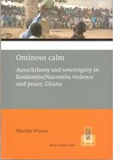 Ominous calm. Autochtony and sovereignty in Konkomba/Nanumba violence and peace, Ghana