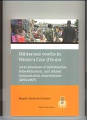 Militarized-youths-in-Western-Côte-dIvoire-:-local-processes-of-mobilization-demobilization-and-related-humanitarian-interventions-(2002-2007)