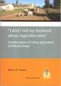 """I don't tell my husband about vegetable sales"": gender dynamics in urban agriculture in Eldoret, Kenya"