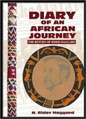 Diary of an African journey. The return of Rider Haggard