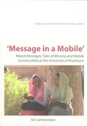 Message in a mobile' : mixed-messages, tales of missing and mobile communities at the University of Khartoum